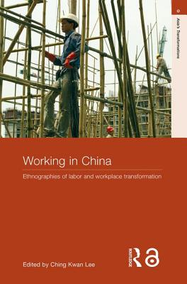 Working in China: Ethnographies of Labor and Workplace Transformation - Lee, Ching Kwan (Editor)