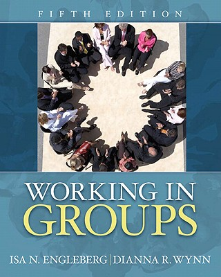 Working in Groups: Communication Principles and Strategies - Engleberg, Isa N, and Wynn, Dianna R