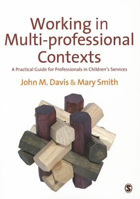 Working in Multi-professional Contexts: A Practical Guide for Professionals in Children's Services - Davis, John Emmeus, and Smith, Mary Ellen