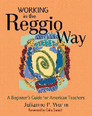 Working in the Reggio Way: A Beginner's Guide for American Teachers - Wurm, Julianne