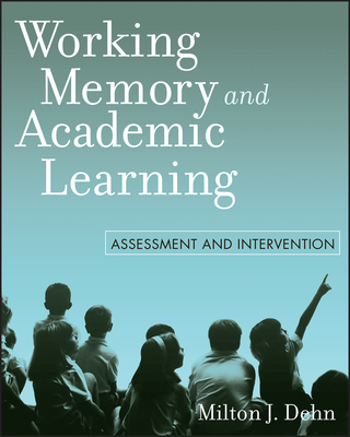 Working Memory and Academic Learning: Assessment and Intervention - Dehn, Milton J