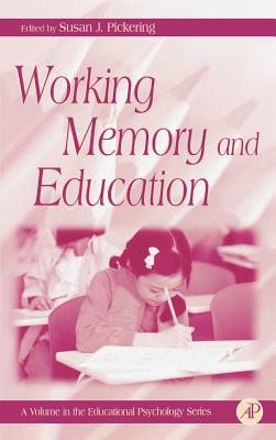 Working Memory and Education - Phye, Gary D (Editor), and Pickering, Susan J