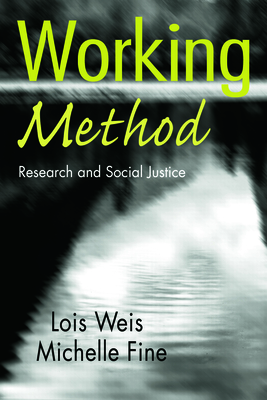 Working Method: Research and Social Justice - Weis, Lois, Professor, and Fine, Michelle