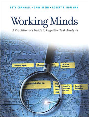 Working Minds: A Practitioner's Guide to Cognitive Task Analysis - Crandall, Beth, and Klein, Gary A, and Hoffman, Robert R