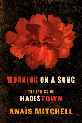 Working on a Song: The Lyrics of Hadestown - Mitchell, Anaïs