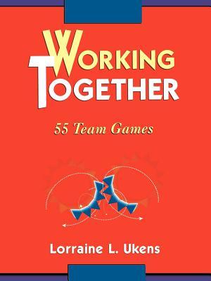 Working Together: 55 Team Games - Ukens, Lorraine L