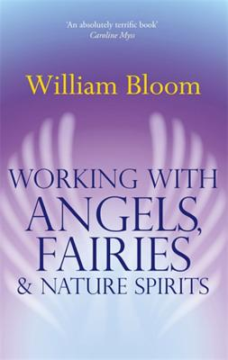 Working with Angels, Fairies and Nature Spirits - Bloom, William