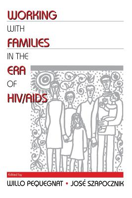 Working with Families in the Era of HIV/AIDS - Pequegnat, Willo (Editor)