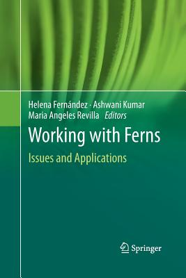Working with Ferns: Issues and Applications - Fernandez, Helena (Editor), and Kumar, Ashwani (Editor), and Revilla, Angeles (Editor)