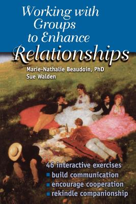 Working with Groups to Enhance Relationships - Beaudoin, Marie-Nathalie, Dr., and Walden, Sue