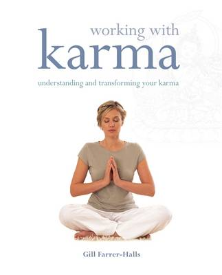 Working with Karma: Understanding and Transforming Your Karma - Farrer-Halls, Gill