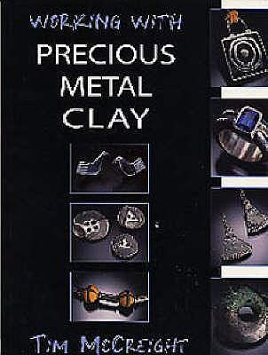 Working with Precious Metal Clay - McCreight, Tim