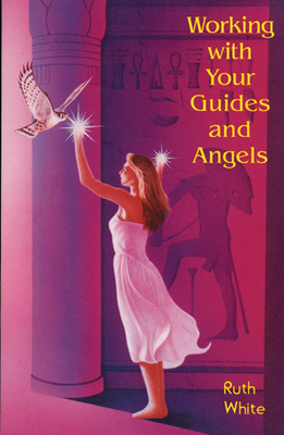 Working with Your Guides and Angels - White, Ruth