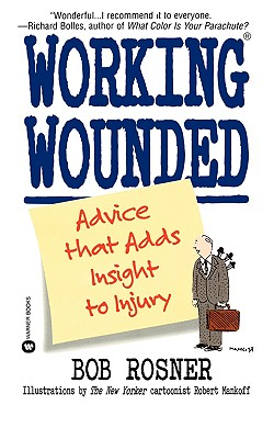 Working Wounded: Advice That Adds Insight to Injury - Rosner, Bob