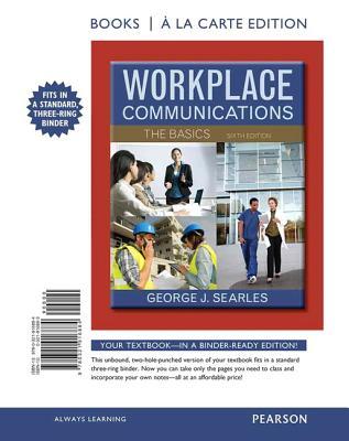 Workplace Communications: The Basics, Book a la Carte Edition - Searles, George J