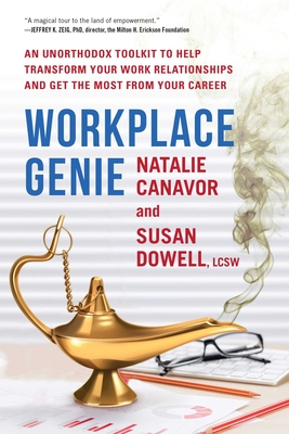Workplace Genie: An Unorthodox Toolkit to Help Transform Your Work Relationships and Get the Most from Your Career - Canavor, Natalie