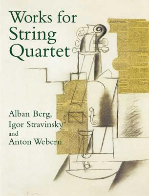 Works for String Quartet - Webern, Anton, and Berg, Alban, and Stravinsky, Igor