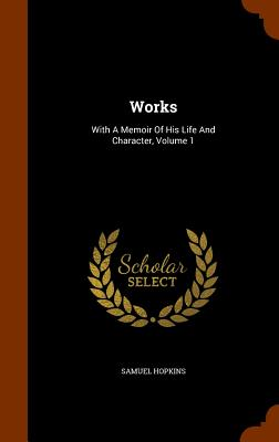 Works: With a Memoir of His Life and Character, Volume 1 - Hopkins, Samuel
