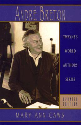 World Authors Series: Andre Breton, Updated Edition - Caws, Mary Ann, Professor