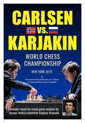World Chess Championship: Carlsen V. Karjakin: New York, 2016 - Alburt, Lev, and Crumiller, Jon