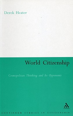 World Citizenship: Cosmopolitan Thinking and Its Opponents - Heater, Derek, Professor