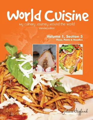 World Cuisine - My Culinary Journey Around the World Volume 1, Section 5: Pizza, Pasta and Noodles - Haegglund, Juliette