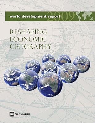 World Development Report 2009: Reshaping Economic Geography - World Bank