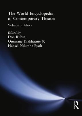 World Encyclopedia of Contemporary Theatre: Africa Volume 3 - Diakhate, Ousmane (Editor), and Eyoh, Hansel Ndumbe (Editor), and Rubin, Don (Editor)