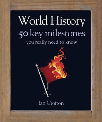 World History: 50 Events You Really Need to Know - Crofton, Ian