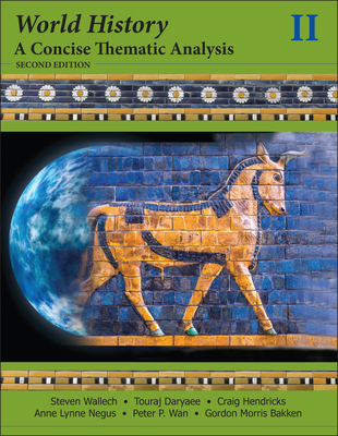 World History: A Concise Thematic Analysis, Volume Two - Wallech, Steven, and Daryaee, Touraj, and Hendricks, Craig