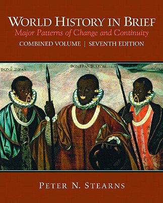 World History in Brief, Combined Volume: Major Patterns of Change and Continuity - Stearns, Peter N, Dr.