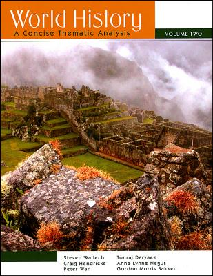 World History, Volume Two: A Concise Thematic Analysis - Wallech, Steven, and Hendricks, Craig, and Daryaee, Touraj