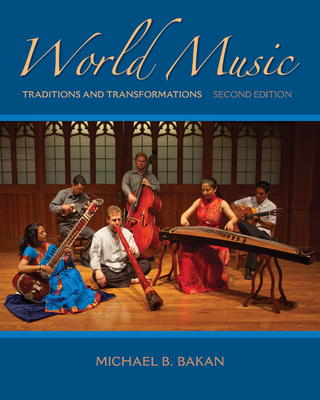 World Music: Traditions and Transformations - Bakan, Michael