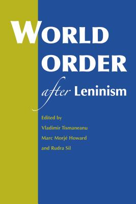 World Order After Leninism - Tismaneanu, Vladimir, Professor (Editor), and Howard, Marc Morje (Editor), and Sil, Rudra (Editor)