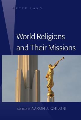 World Religions and Their Missions - Ghiloni, Aaron J. (Editor)
