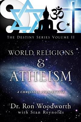 World Religions & Atheism: A Christian Perspective the Destiny Series Volume II - Woodworth, Ron, Dr.