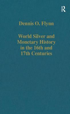 World Silver and Monetary History in the 16th and 17th Centuries - Flynn, Dennis O