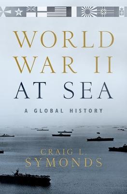 World War II at Sea: A Global History - Symonds, Craig L