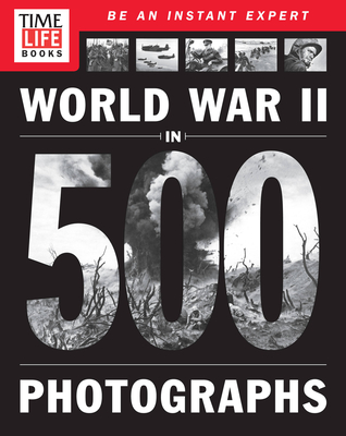 World War II in 500 Photographs - The Editors of Time-Life
