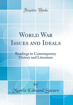 World War Issues and Ideals: Readings in Contemporary History and Literature (Classic Reprint) - Speare, Morris Edmund