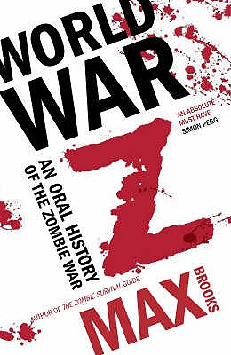 World War Z: An Oral History of the Zombie Wars - Brooks, Max