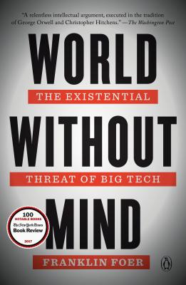 World Without Mind: The Existential Threat of Big Tech - Foer, Franklin, Mr.