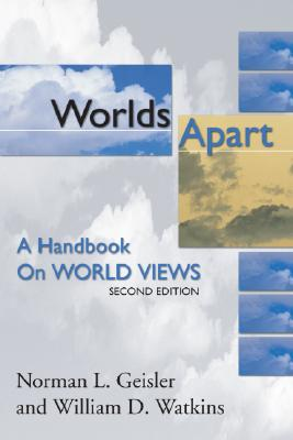 Worlds Apart: A Handbook on World Views; Second Edition - Geisler, Norman, Dr.