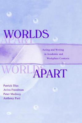 Worlds Apart: Acting and Writing in Academic and Workplace Contexts - Dias, Patrick