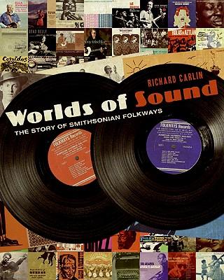 Worlds of Sound: The Story of Smithsonian Folkways - Carlin, Richard