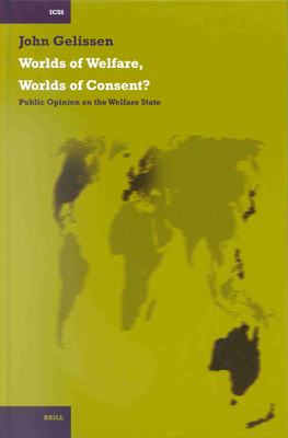 Worlds of Welfare, Worlds of Consent?: Public Opinion on the Welfare State - Gelissen, John