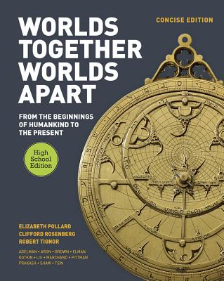 Worlds Together, Worlds Apart: A History of the World: From the Beginnings of Humankind to the Present - Pollard, Elizabeth, and Rosenberg, Clifford, and Tignor, Robert