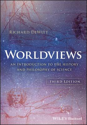 Worldviews: An Introduction to the History and Philosophy of Science - DeWitt, Richard