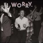 Worry. [LP]