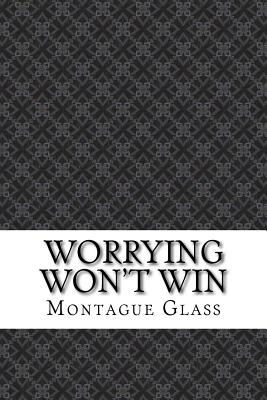 Worrying Won't Win - Glass, Montague